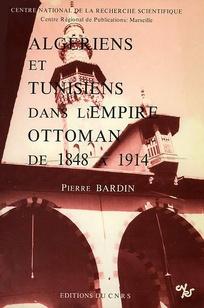 Algeriens Et Tunisiens Dans L Empire Ottoman De 1848 A 1914 Pierre
