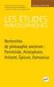 couverture de Recherches de philosophie ancienne: Parménide, Aristophane, Aristote, Épicure, Damascius
