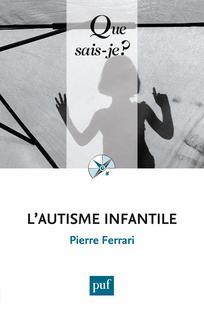 L'autisme infantile / Pierre Ferrari