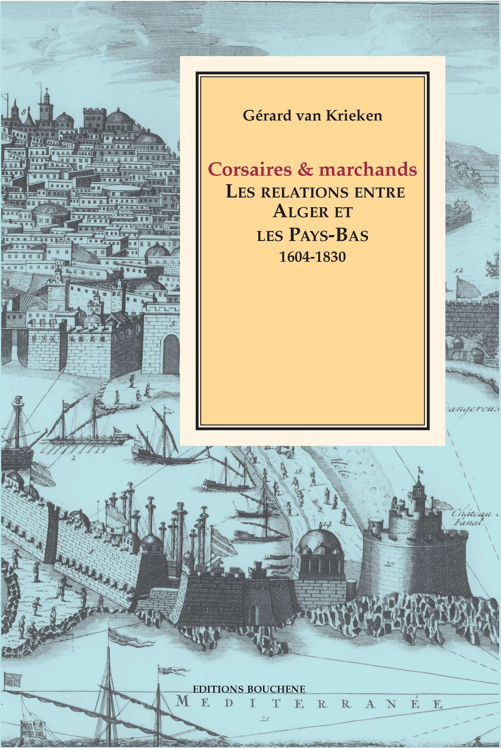 """Résultat de recherche d'images pour """"Corsaires et Marchands: Les relations entre Alger et les Pays-Bas 1604 - 1830 - Gérard Van Krieken"""""""