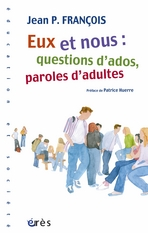 Eux et nous : questions d'ados, paroles d'adultes